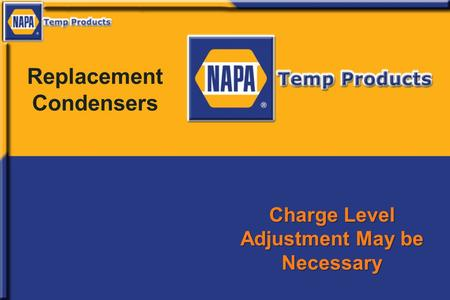 Replacement Condensers Charge Level Adjustment May be Necessary.