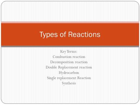 Types of Reactions Key Terms: Combustion reaction