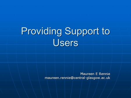 Providing Support to Users Maureen E Rennie