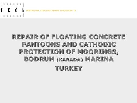 REPAIR OF FLOATING CONCRETE PANTOONS AND CATHODIC PROTECTION OF MOORINGS, BODRUM (KARADA) MARINA TURKEY.