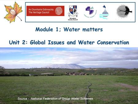 Our Water, Our Resource, Our Responsibility www.worldofwater.ie Module 1; Water matters Unit 2: Global Issues and Water Conservation Source - National.