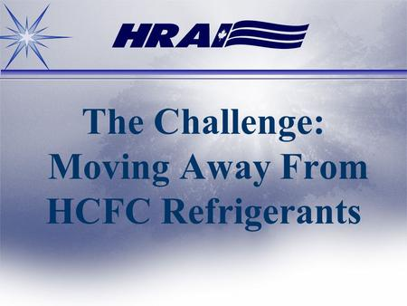 The Challenge: Moving Away From HCFC Refrigerants.