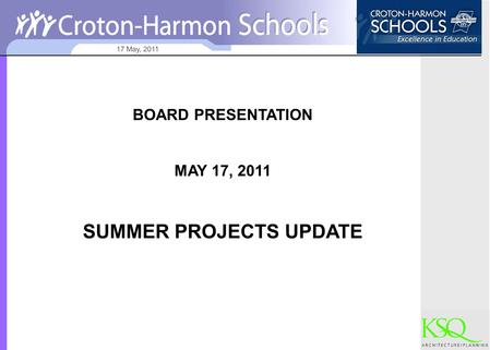 17 May, 2011 BOARD PRESENTATION MAY 17, 2011 SUMMER PROJECTS UPDATE.
