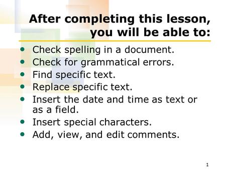 1 After completing this lesson, you will be able to: Check spelling in a document. Check for grammatical errors. Find specific text. Replace specific text.