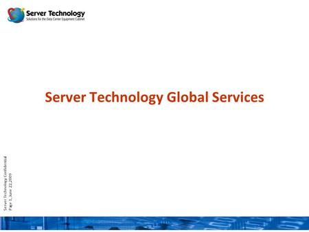 Server Technology Confidential Page 1, June 22,2009 Server Technology Global Services.