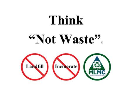"Think ""Not Waste""® .."