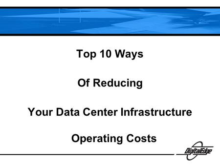 Top 10 Ways Of Reducing Your Data Center Infrastructure Operating Costs.