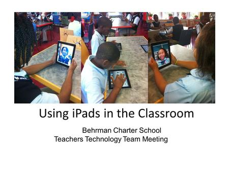 Using iPads in the Classroom Martin Behrman Charter School Teachers Technology Team Meeting 11/9/11.