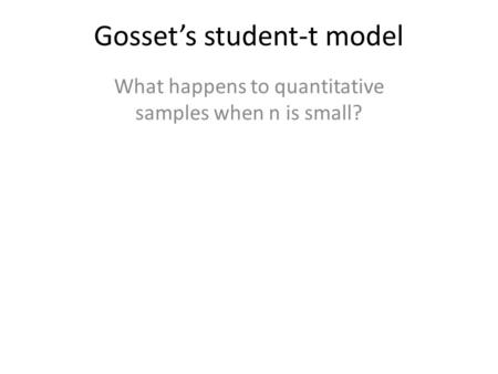 Gossets student-t model What happens to quantitative samples when n is small?