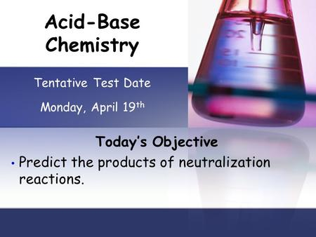 Today's Objective Predict the products of neutralization reactions.