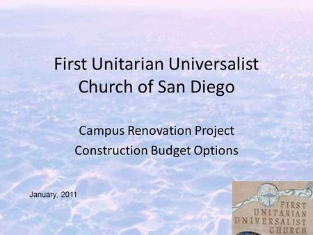 First Unitarian Universalist Church of San Diego Campus Renovation Project Construction Budget Options January, 2011.