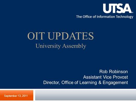 The Office of Information Technology OIT UPDATES University Assembly September 13, 2011 Rob Robinson Assistant Vice Provost Director, Office of Learning.