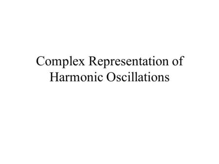 Complex Representation of Harmonic Oscillations. The imaginary number i is defined by i 2 = -1. Any complex number can be written as z = x + i y where.