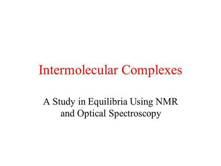 Intermolecular Complexes A Study in Equilibria Using NMR and Optical Spectroscopy.
