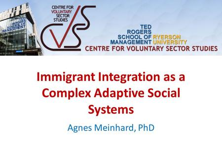 Immigrant Integration as a Complex Adaptive Social Systems Agnes Meinhard, PhD.