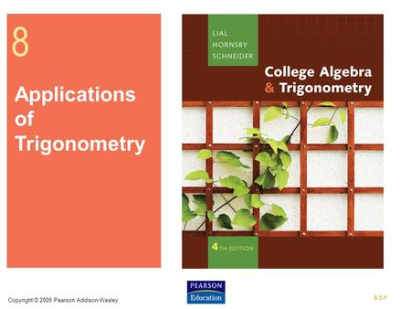 Copyright © 2009 Pearson Addison-Wesley 8.5-1 8 Applications of Trigonometry.