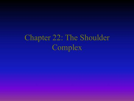 Chapter 22: The Shoulder Complex