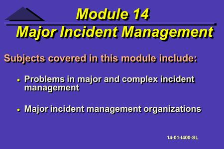 Module 14 Major Incident Management Module 14 Major Incident Management incident Problems in major and complex incident management Major incident management.