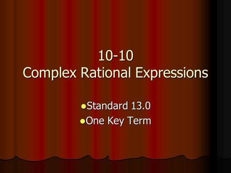 10-10 Complex Rational Expressions Standard 13.0 Standard 13.0 One Key Term One Key Term.