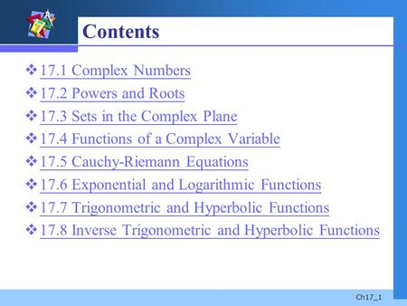 Contents 17.1 Complex Numbers 17.2 Powers and Roots
