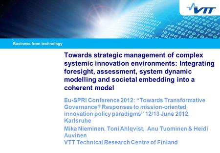 Towards strategic management of complex systemic innovation environments: Integrating foresight, assessment, system dynamic modelling and societal embedding.