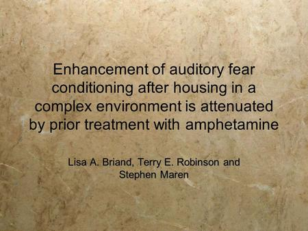Enhancement of auditory fear conditioning after housing in a complex environment is attenuated by prior treatment with amphetamine Lisa A. Briand, Terry.
