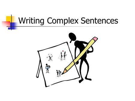 Writing Complex Sentences. #1: Simple Sentence A simple sentence has one subject and one verb I like to study grammar. A simple sentence is also called.