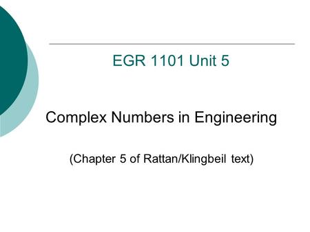 Complex Numbers in Engineering (Chapter 5 of Rattan/Klingbeil text)