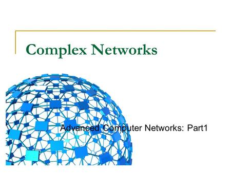 Complex Networks Advanced Computer Networks: Part1.