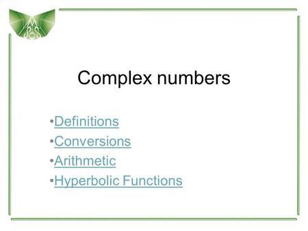 Complex numbers Definitions Conversions Arithmetic Hyperbolic Functions.