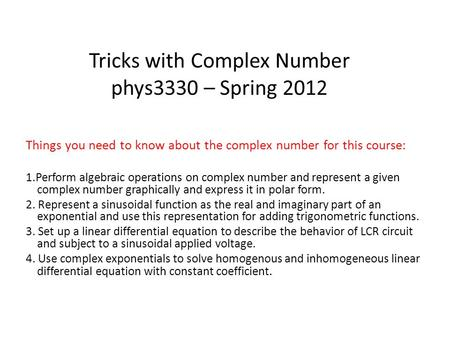 Tricks with Complex Number phys3330 – Spring 2012