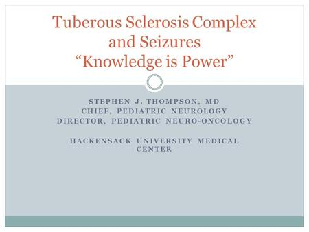 "Tuberous Sclerosis Complex and Seizures ""Knowledge is Power"""