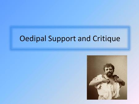 Oedipal Support and Critique. Recap Who is Oedipus? What analogy does Freud make from this? How does he link it to religion?