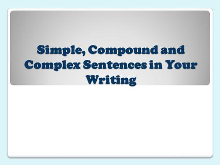 Simple, Compound and Complex Sentences in Your Writing