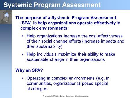 The purpose of a Systemic Program Assessment (SPA) is help organizations operate effectively in complex environments: Help organizations increase the cost.