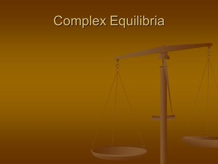 Complex Equilibria. General Approach to solving complex equilibria 1) Write all the pertinent reactions 2) Write the charge balance 3) Write the mass.