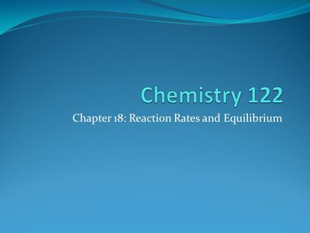 Chapter 18: Reaction Rates and Equilibrium