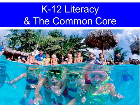 K-12 Literacy & The Common Core. This Sessions Learning Targets: I can define literacy. I can describe the characteristics of complex text. I can compare.