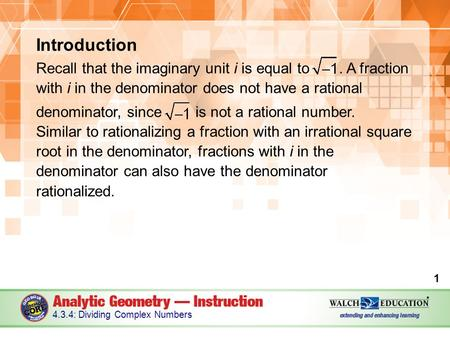 Introduction Recall that the imaginary unit i is equal to. A fraction with i in the denominator does not have a rational denominator, since is not a rational.