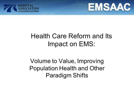 Health Care Reform and Its Impact on EMS: Volume to Value, Improving Population Health and Other Paradigm Shifts.