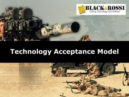 Technology Acceptance Model. Copyright 2007 Black & Rossi, LLC All rights reserved 10/15/05 Black & Rossi, LLC, all rights reserved Who we are Technology.
