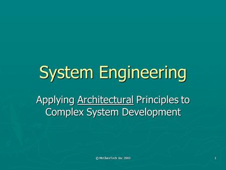 © McClureTech Inc 2003 1 System Engineering Applying Architectural Principles to Complex System Development.