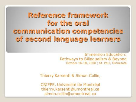 Reference framework for the oral communication competencies of second language learners Immersion Education: Pathways to Bilingualism & Beyond October.
