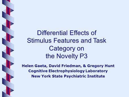 Helen Gaeta, David Friedman, & Gregory Hunt Cognitive Electrophysiology Laboratory New York State Psychiatric Institute Differential Effects of Stimulus.