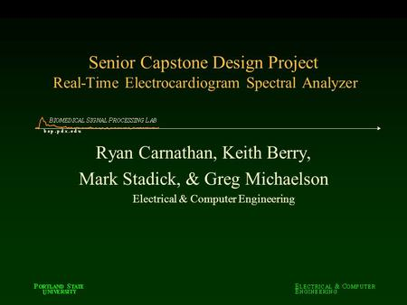Senior Capstone Design Project Real-Time Electrocardiogram Spectral Analyzer Ryan Carnathan, Keith Berry, Mark Stadick, & Greg Michaelson Electrical &