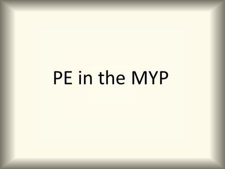 PE in the MYP.