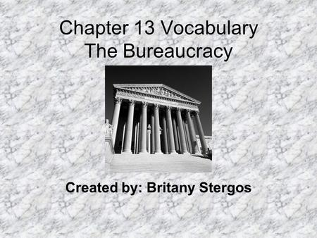 Chapter 13 Vocabulary The Bureaucracy Created by: Britany Stergos.