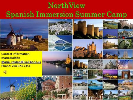 NorthView Spanish Immersion Summer Camp Contact Information María Roldán Phone: 704-873-7354.