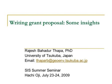 Writing grant proposal: Some insights Rajesh Bahadur Thapa, PhD University of Tsukuba, Japan