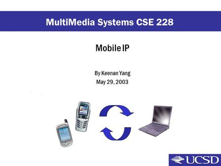 Mobile IP By Keenan Yang May 29, 2003 MultiMedia Systems CSE 228.